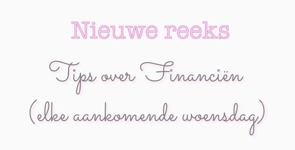 Nieuwe reeks: Tips over financiën